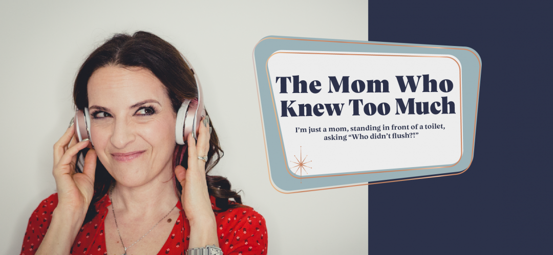 The Mom Who Knew Too Much – I'm just a mom, standing in